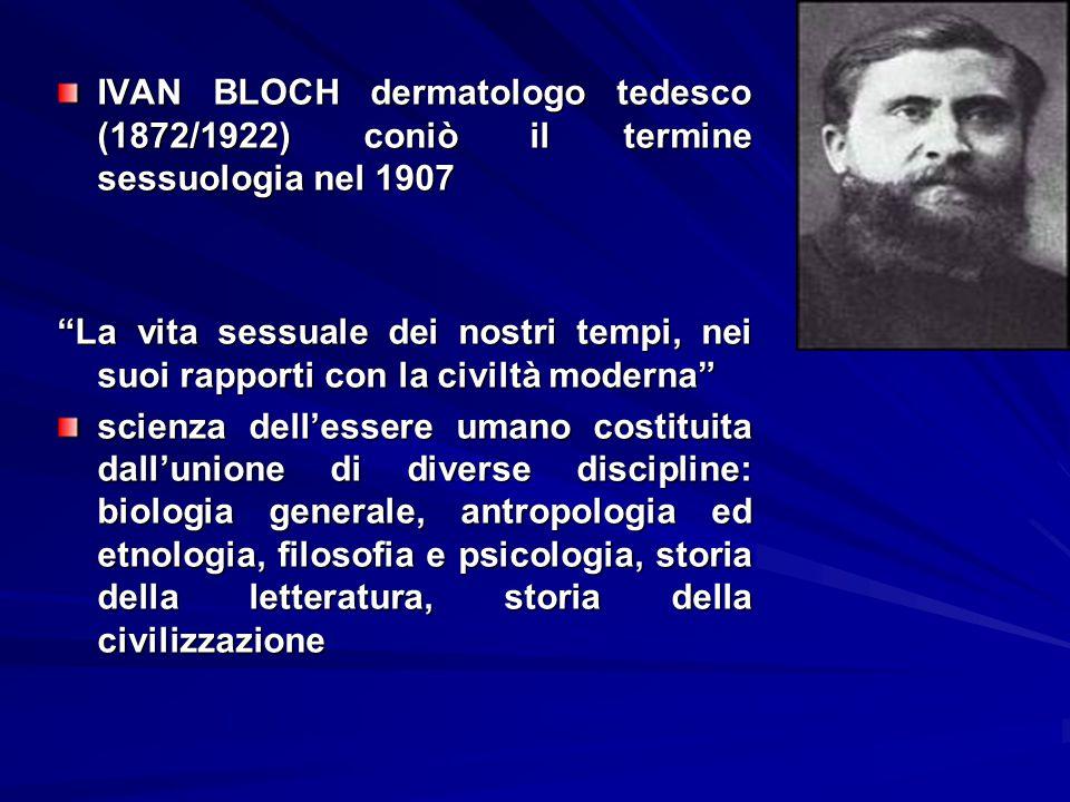 IVAN BLOCH dermatologo tedesco (1872/1922) coniò il termine sessuologia nel 1907