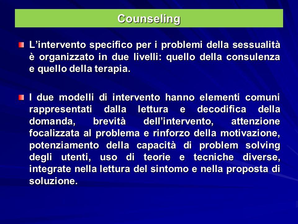 Counseling L'intervento specifico per i problemi della sessualità è organizzato in due livelli: quello della consulenza e quello della terapia.