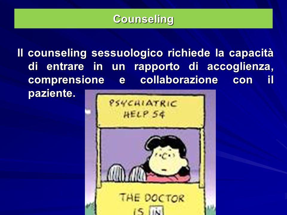 Counseling Il counseling sessuologico richiede la capacità di entrare in un rapporto di accoglienza, comprensione e collaborazione con il paziente.