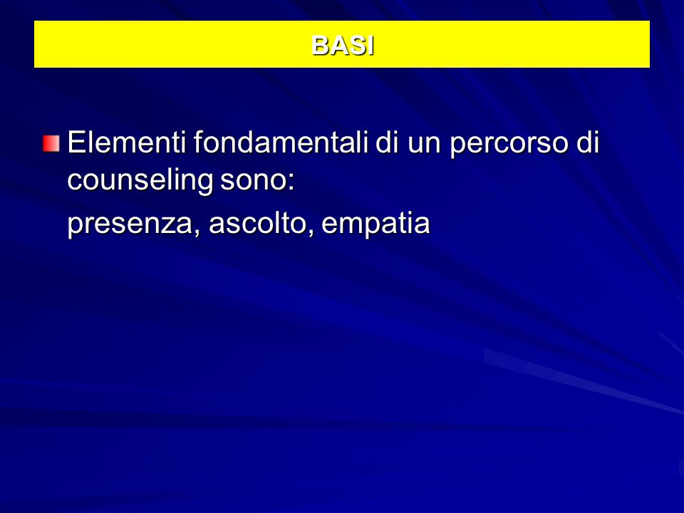 Elementi fondamentali di un percorso di counseling sono:
