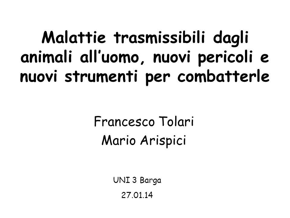 1 Malattie trasmissibili dagli animali all'uomo, nuovi pericoli e nuovi strumenti per combatterle. Francesco Tolari.