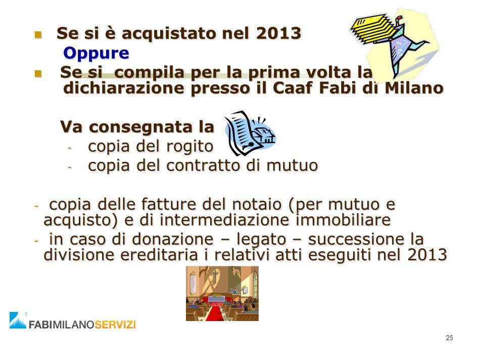 Se si è acquistato nel 2013 Oppure. Se si compila per la prima volta la dichiarazione presso il Caaf Fabi di Milano.