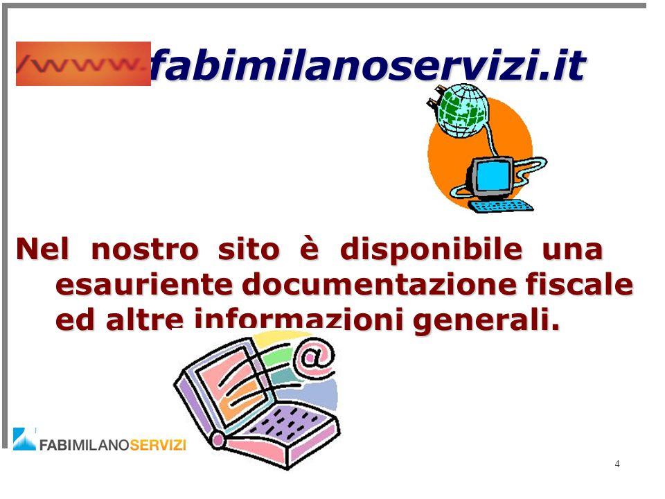 fabimilanoservizi.it Nel nostro sito è disponibile una esauriente documentazione fiscale ed altre informazioni generali.