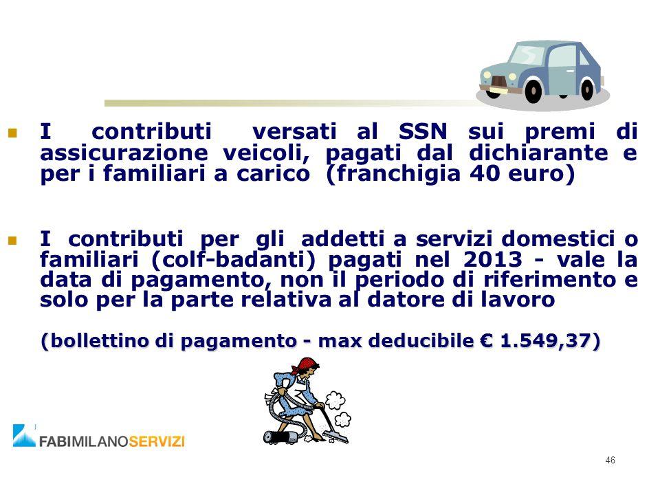 I contributi versati al SSN sui premi di assicurazione veicoli, pagati dal dichiarante e per i familiari a carico (franchigia 40 euro)