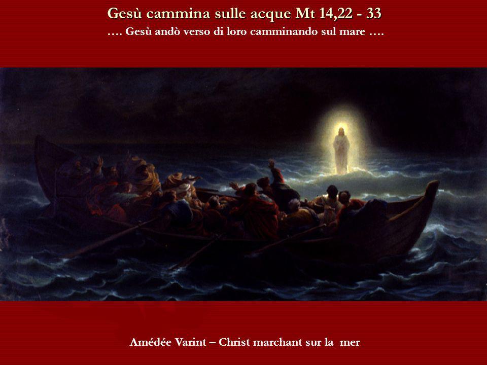 Gesù cammina sulle acque Mt 14,22 - 33