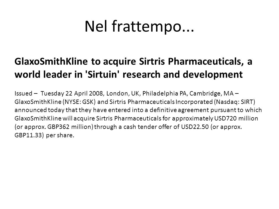 Nel frattempo... GlaxoSmithKline to acquire Sirtris Pharmaceuticals, a world leader in Sirtuin research and development.