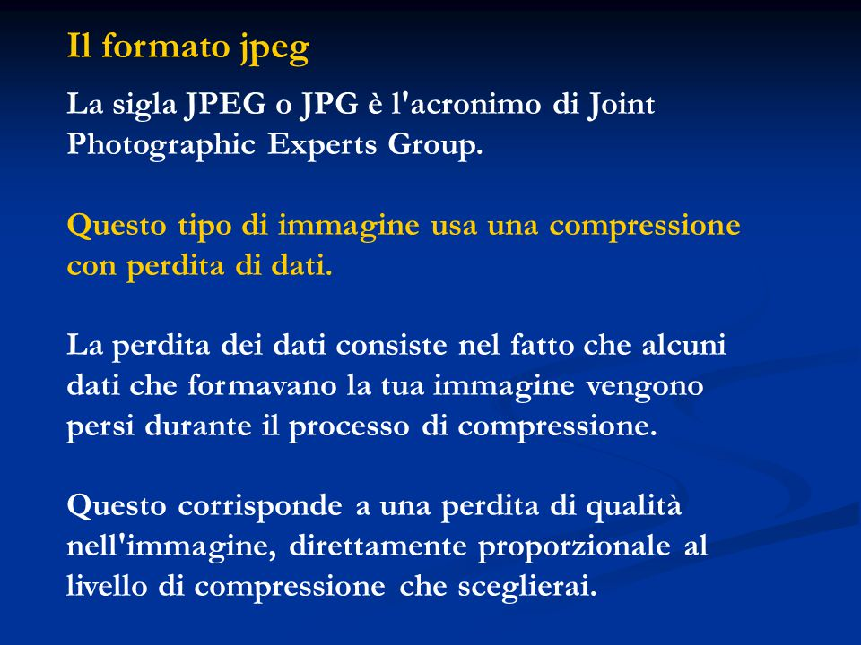 Il formato jpeg La sigla JPEG o JPG è l acronimo di Joint Photographic Experts Group.