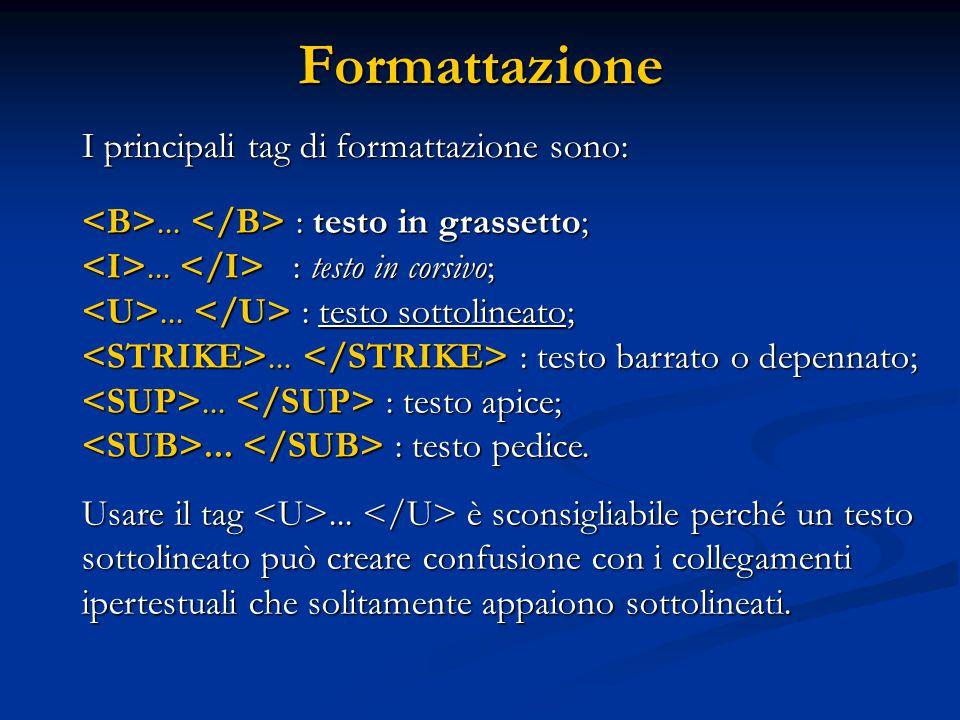 Formattazione I principali tag di formattazione sono: