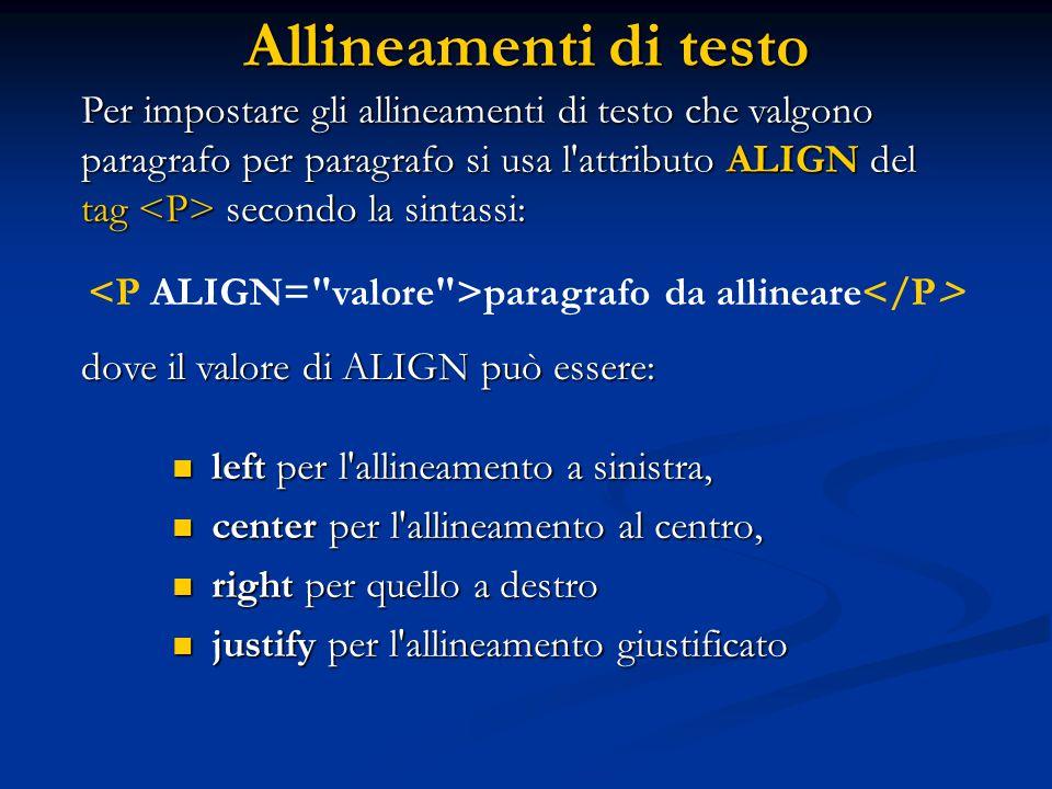 <P ALIGN= valore >paragrafo da allineare</P>