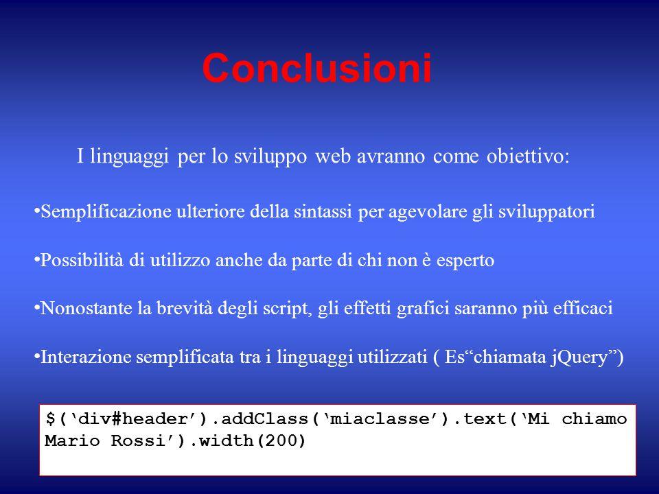 Conclusioni I linguaggi per lo sviluppo web avranno come obiettivo: