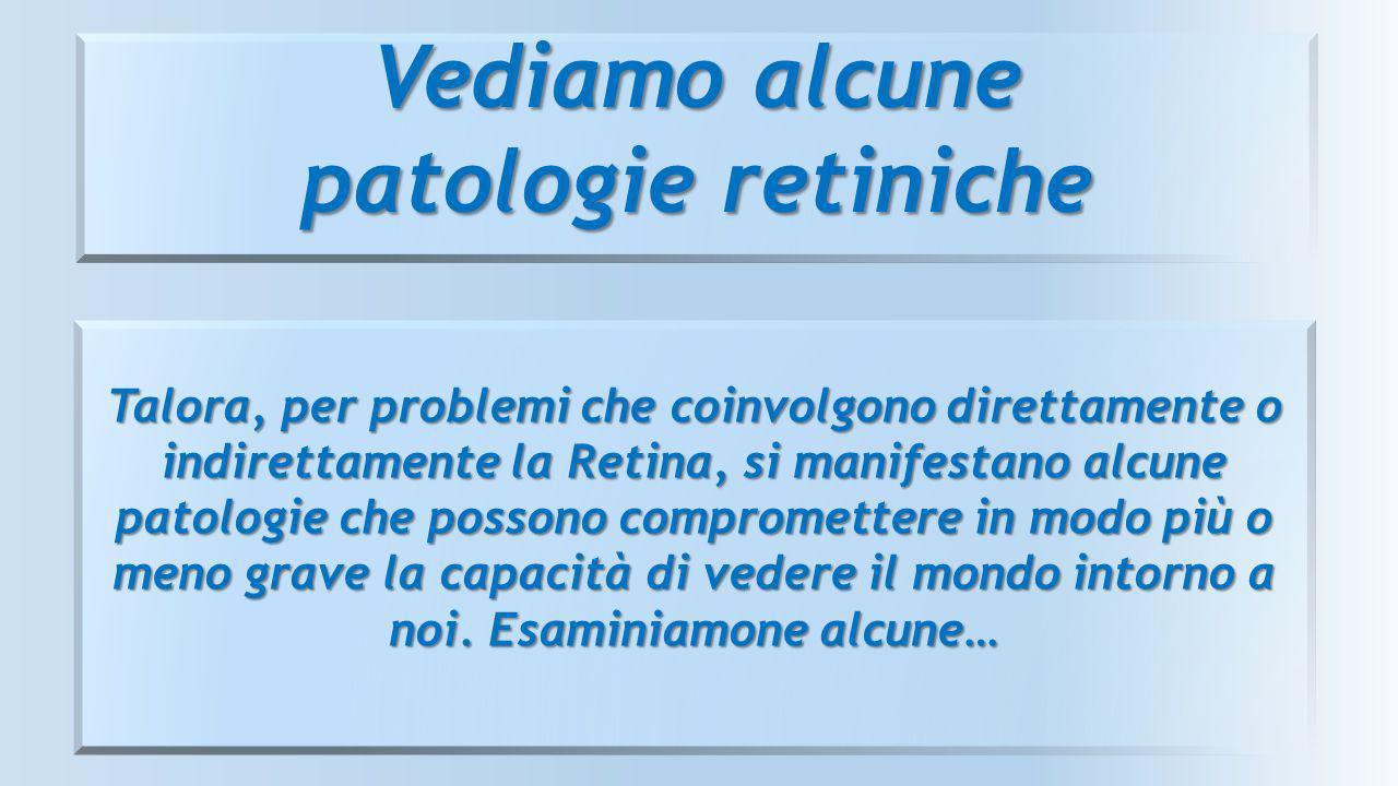 Vediamo alcune patologie retiniche