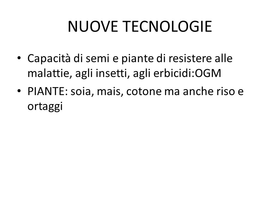 NUOVE TECNOLOGIE Capacità di semi e piante di resistere alle malattie, agli insetti, agli erbicidi:OGM.