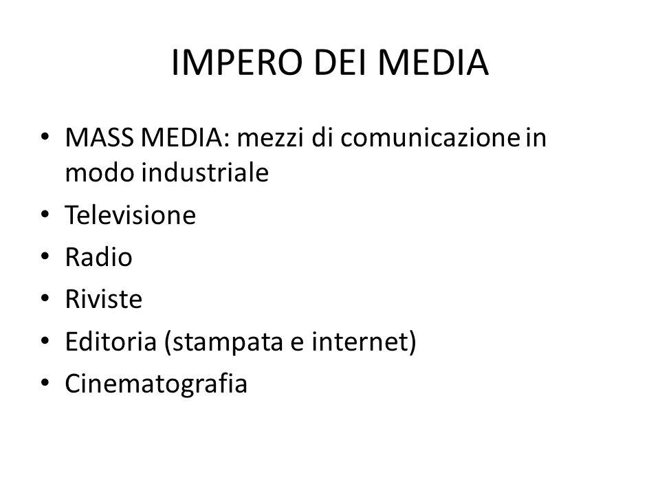 IMPERO DEI MEDIA MASS MEDIA: mezzi di comunicazione in modo industriale. Televisione. Radio. Riviste.
