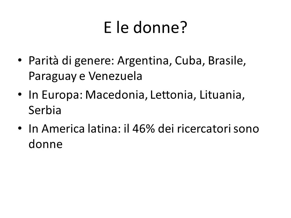 E le donne Parità di genere: Argentina, Cuba, Brasile, Paraguay e Venezuela. In Europa: Macedonia, Lettonia, Lituania, Serbia.