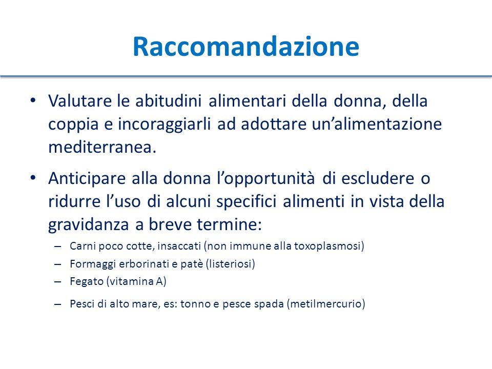 Raccomandazione Valutare le abitudini alimentari della donna, della coppia e incoraggiarli ad adottare un'alimentazione mediterranea.
