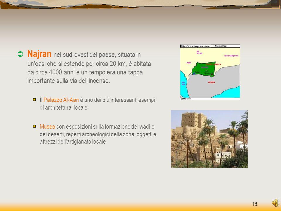 Najran nel sud-ovest del paese, situata in un oasi che si estende per circa 20 km, è abitata da circa 4000 anni e un tempo era una tappa importante sulla via dell incenso.