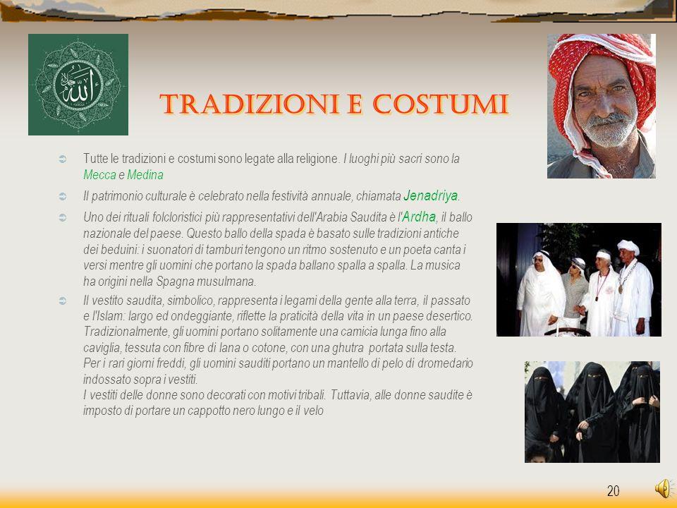 Tradizioni e costumi Tutte le tradizioni e costumi sono legate alla religione. I luoghi più sacri sono la Mecca e Medina.