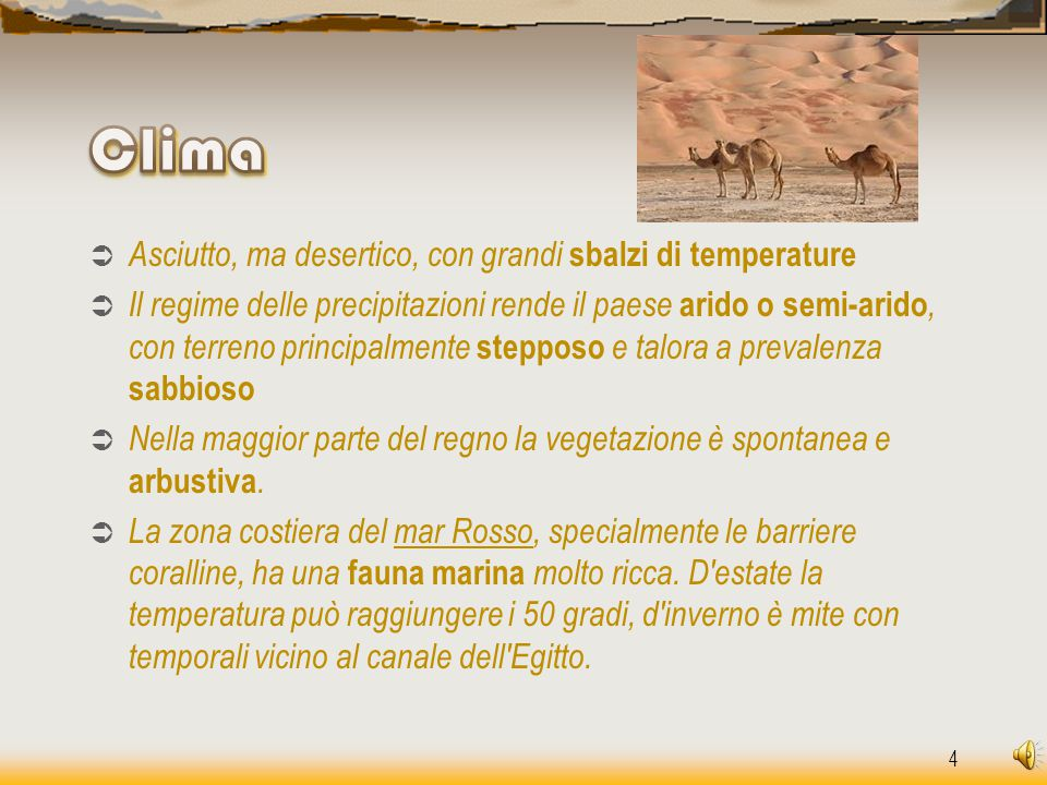 Clima Asciutto, ma desertico, con grandi sbalzi di temperature