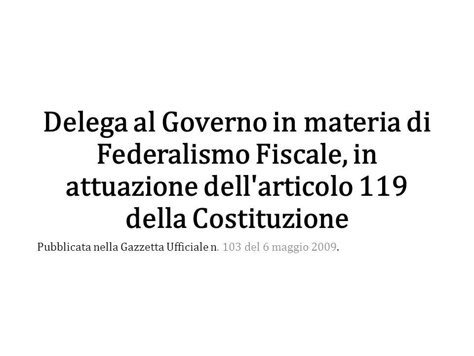 Delega al Governo in materia di Federalismo Fiscale, in attuazione dell articolo 119 della Costituzione