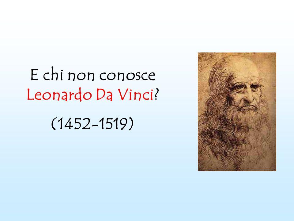 E chi non conosce Leonardo Da Vinci