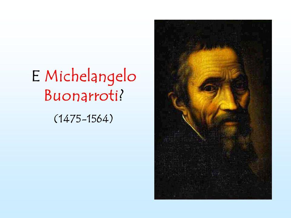 E Michelangelo Buonarroti