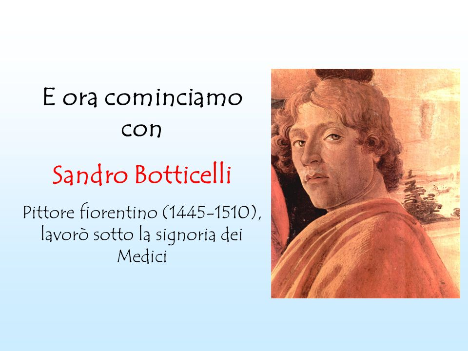 Pittore fiorentino (1445-1510), lavorò sotto la signoria dei Medici