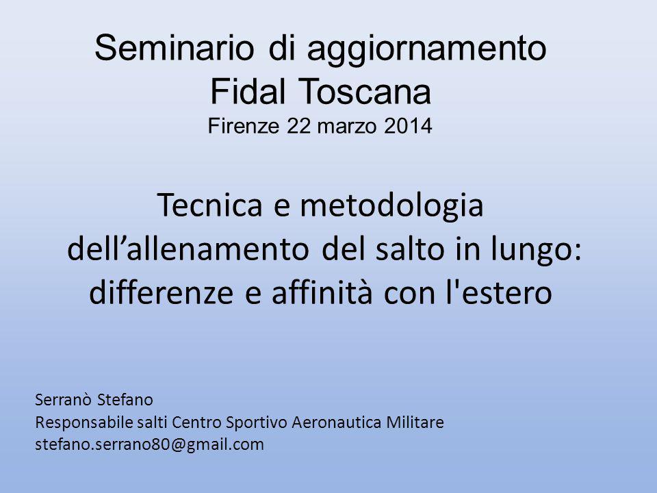 Seminario di aggiornamento Fidal Toscana Firenze 22 marzo 2014 Tecnica e metodologia dell'allenamento del salto in lungo: differenze e affinità con l estero