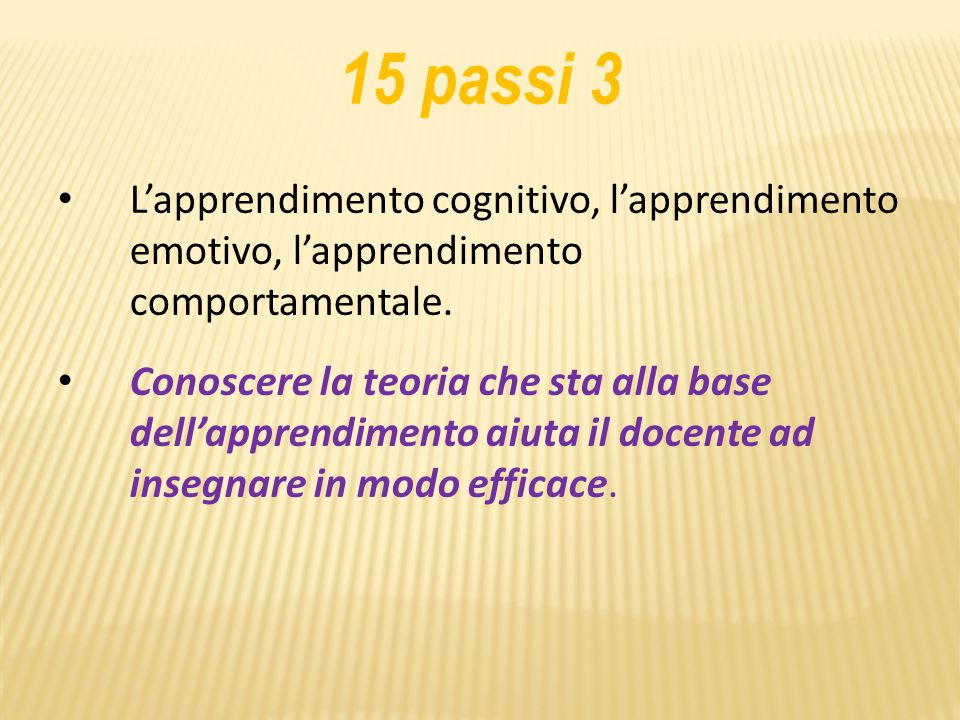 15 passi 3 L'apprendimento cognitivo, l'apprendimento emotivo, l'apprendimento comportamentale.