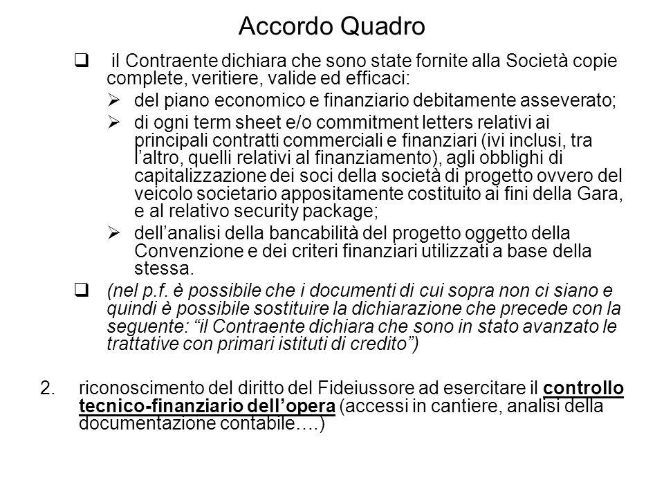 Accordo Quadro il Contraente dichiara che sono state fornite alla Società copie complete, veritiere, valide ed efficaci: