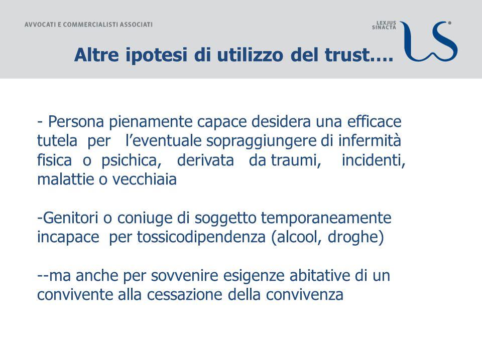 Altre ipotesi di utilizzo del trust….