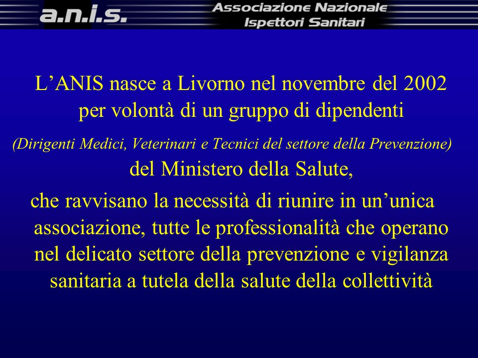 L'ANIS nasce a Livorno nel novembre del 2002 per volontà di un gruppo di dipendenti