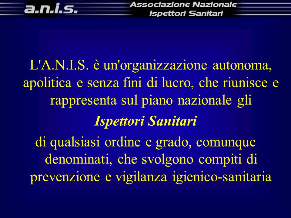 L A.N.I.S. è un organizzazione autonoma, apolitica e senza fini di lucro, che riunisce e rappresenta sul piano nazionale gli