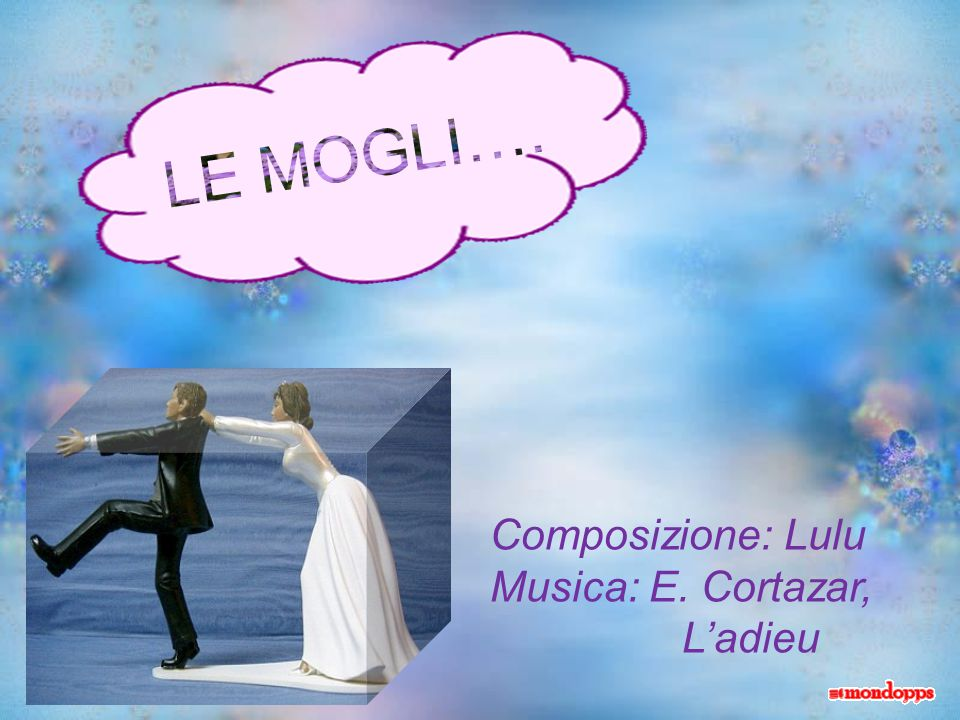 LE MOGLI…. Composizione: Lulu Musica: E. Cortazar, L'adieu