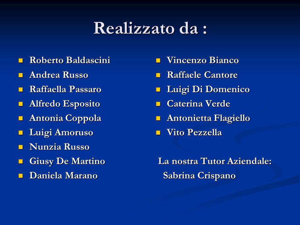 Realizzato da : Roberto Baldascini Andrea Russo Raffaella Passaro