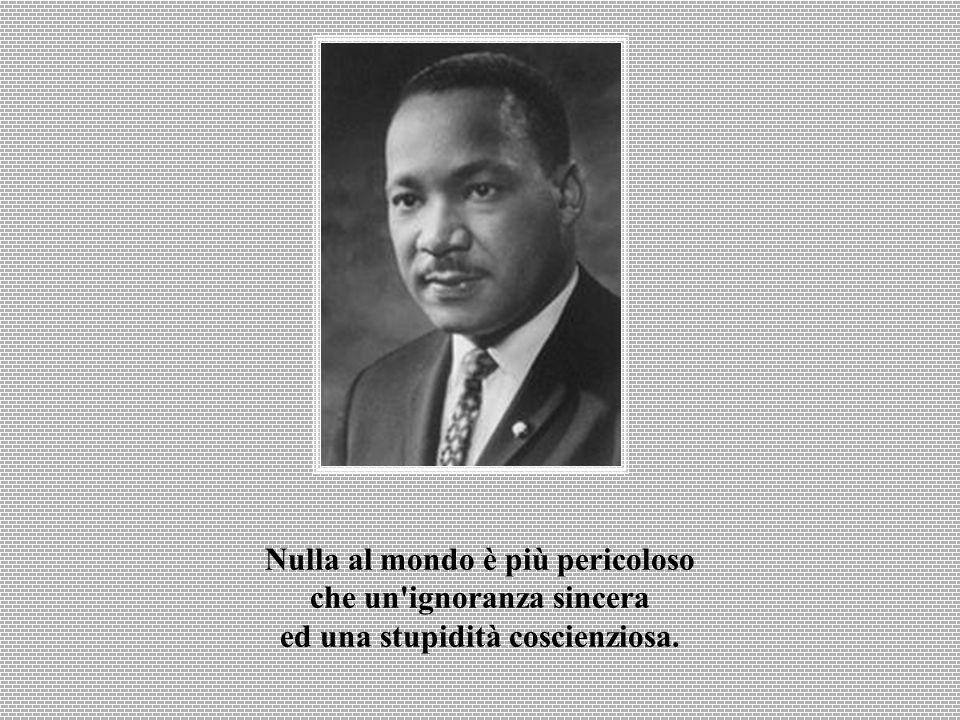 Nulla al mondo è più pericoloso che un ignoranza sincera