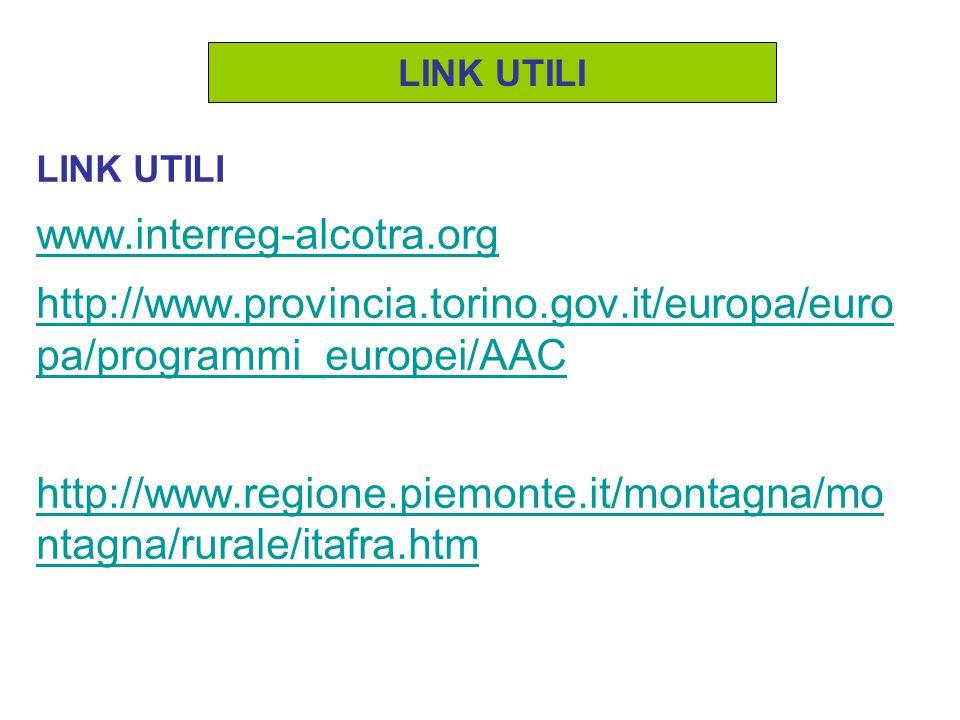 LINK UTILI LINK UTILI. www.interreg-alcotra.org. http://www.provincia.torino.gov.it/europa/europa/programmi_europei/AAC.