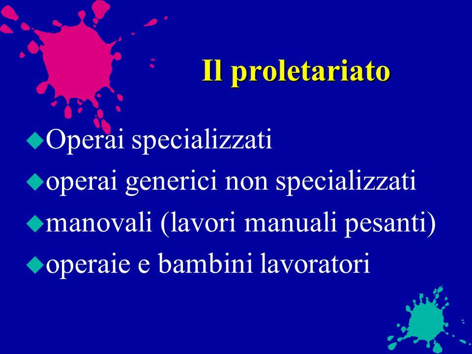 Il proletariato Operai specializzati operai generici non specializzati