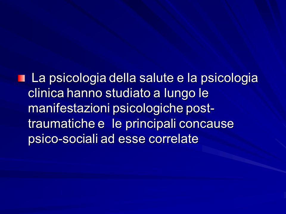 La psicologia della salute e la psicologia clinica hanno studiato a lungo le manifestazioni psicologiche post-traumatiche e le principali concause psico-sociali ad esse correlate