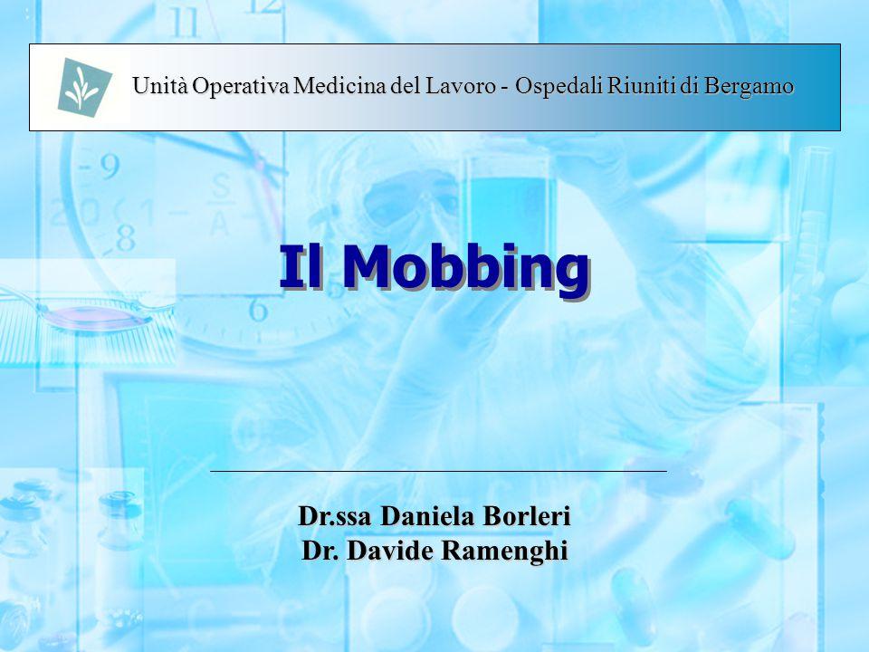 Il Mobbing Dr.ssa Daniela Borleri Dr. Davide Ramenghi