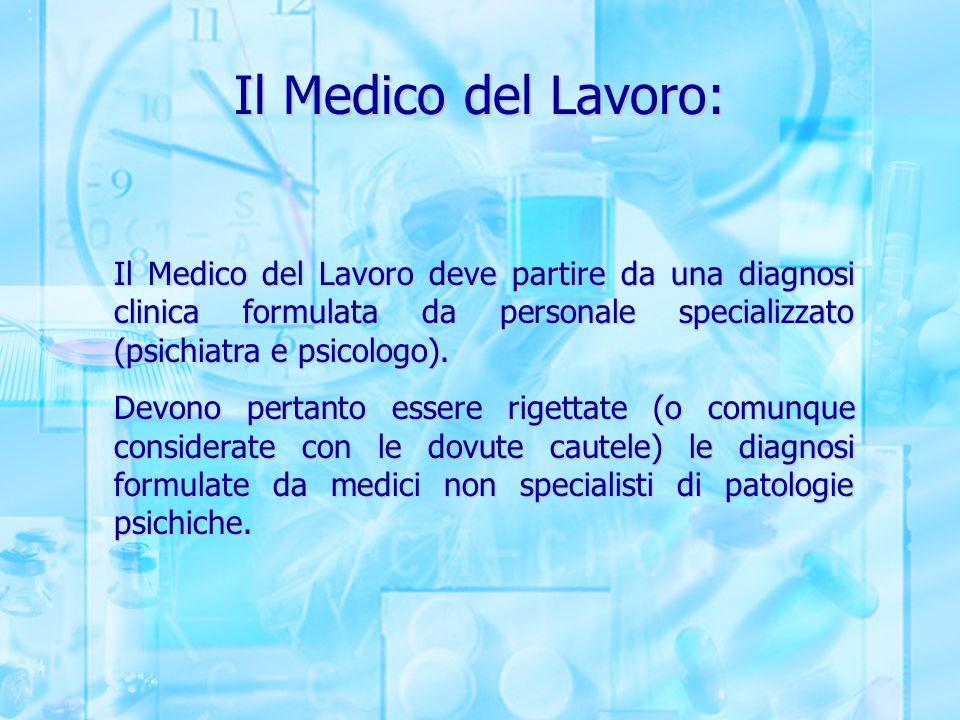 Il Medico del Lavoro: Il Medico del Lavoro deve partire da una diagnosi clinica formulata da personale specializzato (psichiatra e psicologo).