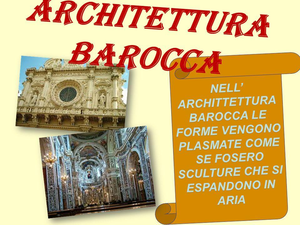 ARCHITETTURA BAROCCA NELL' ARCHITTETTURA BAROCCA LE FORME VENGONO PLASMATE COME SE FOSERO SCULTURE CHE SI ESPANDONO IN ARIA.
