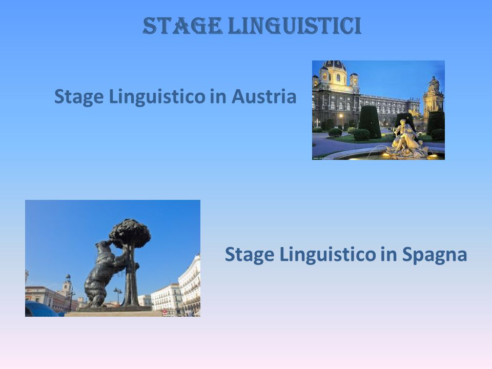 STAGE LINGUISTICI Stage Linguistico in Austria Stage Linguistico in Spagna