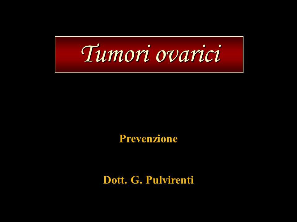 Tumori ovarici Prevenzione Dott. G. Pulvirenti