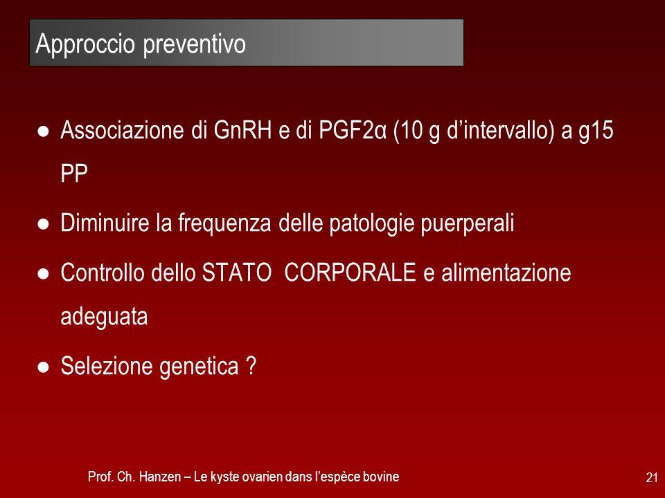 Approccio preventivo Associazione di GnRH e di PGF2α (10 g d'intervallo) a g15 PP. Diminuire la frequenza delle patologie puerperali.