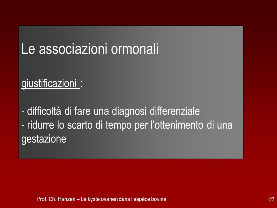 Le associazioni ormonali giustificazioni : - difficoltà di fare una diagnosi differenziale - ridurre lo scarto di tempo per l'ottenimento di una gestazione