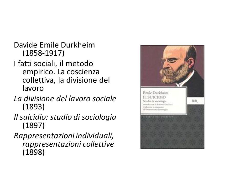Davide Emile Durkheim (1858-1917) I fatti sociali, il metodo empirico