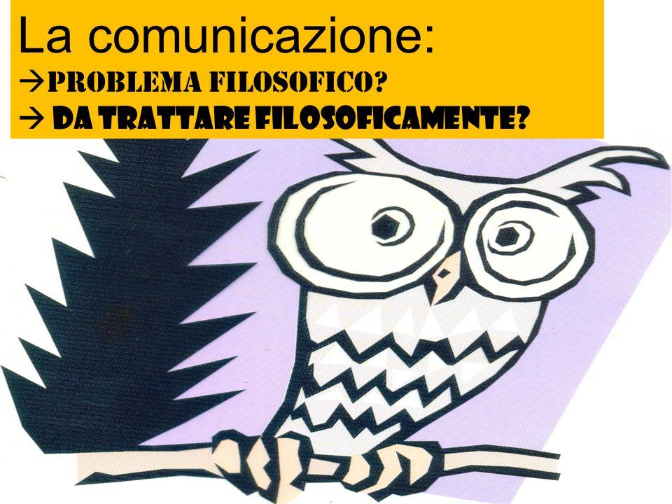 La comunicazione: Buon inizio!!! Problema filosofico