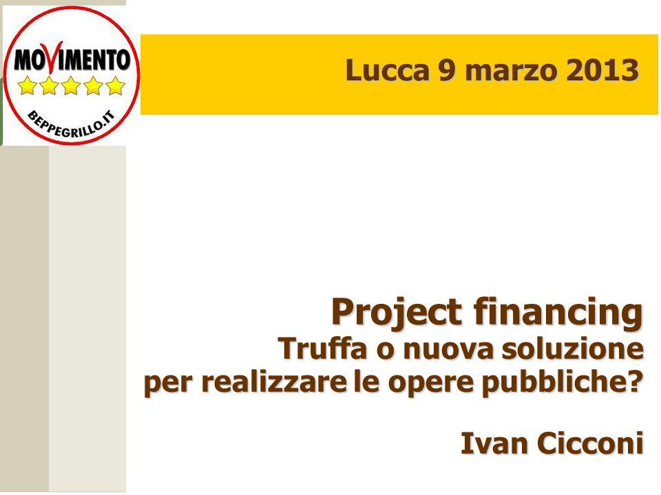Project financing Lucca 9 marzo 2013 Truffa o nuova soluzione