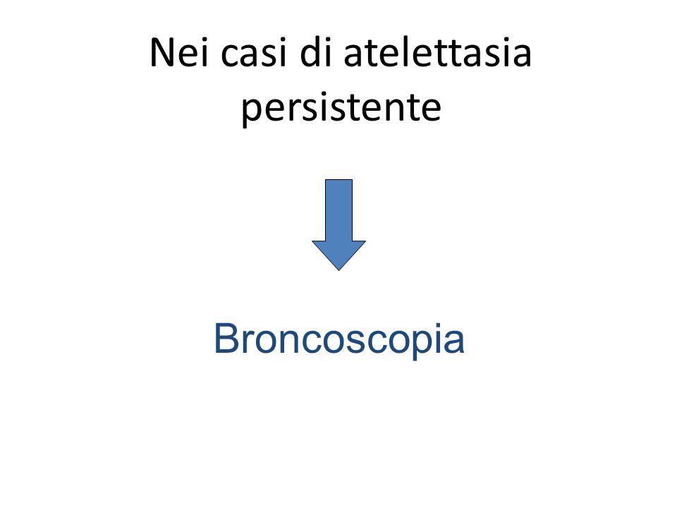 Nei casi di atelettasia persistente