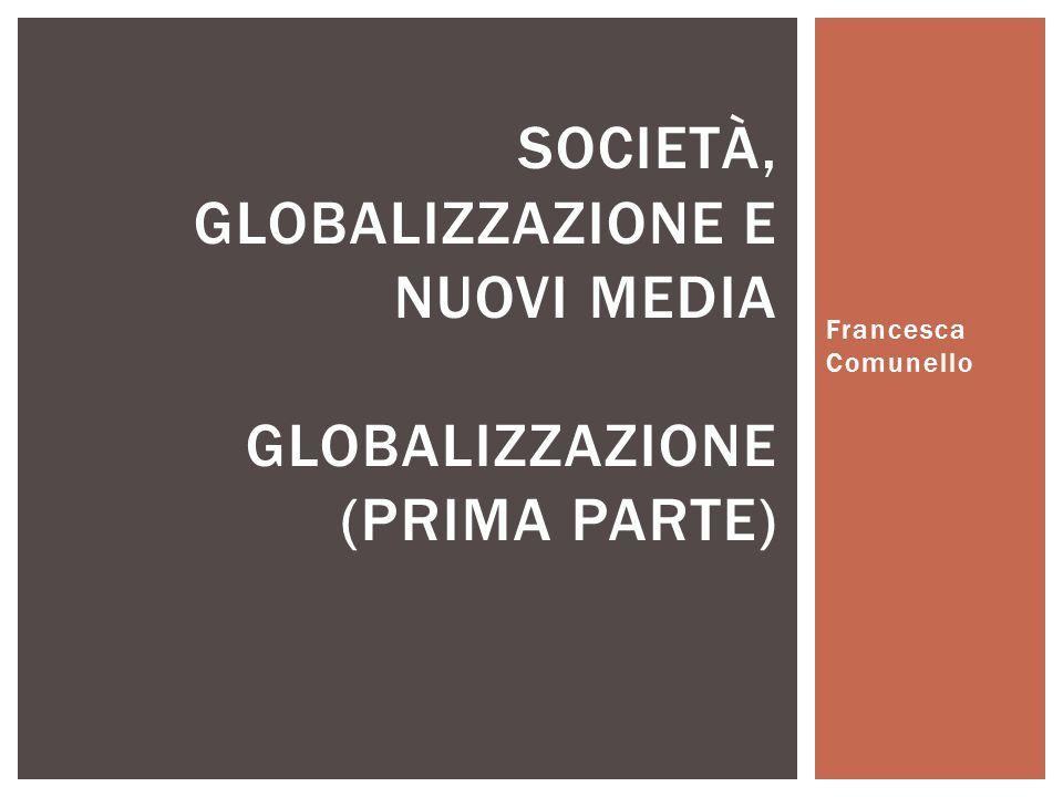 Società, globalizzazione e nuovi media Globalizzazione (prima parte)